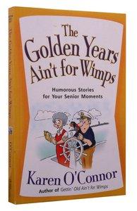 The Golden Years Aint For Wimps (Large Print)