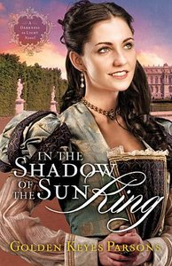 In the Shadow of the Sun King (#01 in Darkness To Light Series)