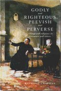 Godly and Righteous, Peevish and Perverse Paperback