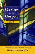 Gazing on the Gospels, Year B Paperback