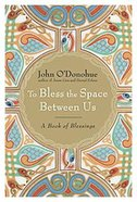 To Bless the Space Between Us Hardback