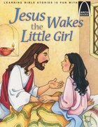 Jesus Wakes the Little Girl (Arch Books Series)