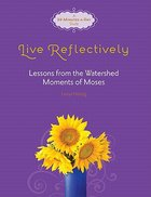 Live Reflectively - Lessons From the Watershed Moments of Moses (Fresh Life Series) Paperback