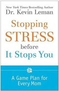 Stopping Stress Before It Stops You: A Game Plan For Every Mom Paperback