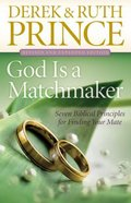 God is a Matchmaker: Seven Biblical Principles For Finding Your Mate (And Expanded Edition) Paperback