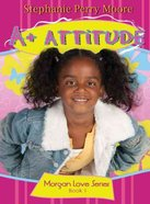 A+ Attitude (#01 in Morgan Love Series) Paperback