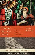 Finding Our Way Again (The Ancient Practices Series)
