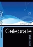 Colossians Bible Study (Participants Guide) (Celebrate Bible Study Series) Paperback