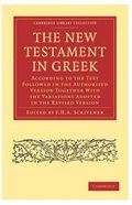 The New Testament in Greek: According to the Text in the Authorised Version Together With the Variations Adopted in the Revised Version