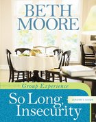So Long, Insecurity Group Experince (Leader's Guide) (Beth Moore Bible Study Series) Paperback