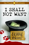 I Shall Not Want (#02 in Psalm 23 Mysteries Series) Paperback