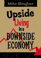 Upside Living in a Downside Economy Paperback