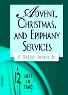 Advent, Christmas, and Epiphany Services (Just In Time Series) Paperback