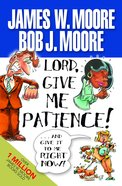 Lord, Give Me Patience!... and Give It to Me Right Now! Paperback