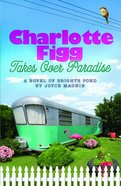 Charlotte Figg Takes Over Paradise (Bright's Pond Series) Paperback
