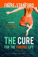 Cure For the Chronic Life Hardback