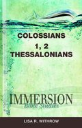 Colossians, 1 & 2 Thessalonians (Immersion Bible Study Series) Paperback