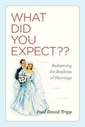 What Did You Expect?: Redeeming the Realities of Marriage Hardback
