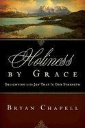 Holiness By Grace: Delighted in the Joy That is Our Strength