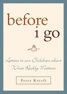 Before I Go: Letters to Our Children About What Really Matters Hardback