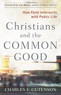 Christians and the Common Good Paperback