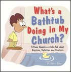 What's a Bathtub Doing in My Church? Paperback