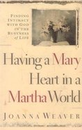 Having a Mary Heart in a Martha World (Large Print) Paperback
