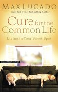 Cure For the Common Life (Large Print) Paperback