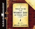What to Do on the Worse Day of Your Life (Unabridged, 4 Cds) CD