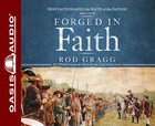 Forged in Faith (Unabridged, 6 Cds) CD