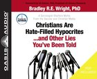Christian's Are Hate-Filled Hypocrites...And Other Lies You've Been Told (Unabridged, 5 Cds) CD