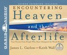 Encountering Heaven and the Afterlife (Unabridged, 7 Cds) CD