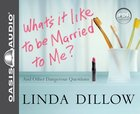 What's It Like to Be Married to Me? (6 Cds Unabridged) CD