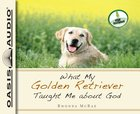 What My Golden Retriever Taught Me About God (2 Cds Unabridged) CD