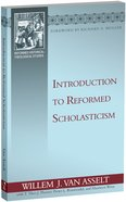 Introduction to Reformed Scholasticism (Reformed Historical Theological Studies Series)