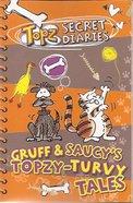 Gruff & Saucy's Topzy-Turvy Tales (Topz Secret Diaries Series) Paperback