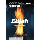 Elijah - a Man and His God (Cover To Cover Bible Study Guide Series) Paperback