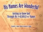 His Names Are Wonderful: Getting to Know the Names of God Through His Hebrew Names Paperback