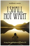I Shall Not Want: Living the Principles of Psalm 23
