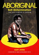 Aboriginal Self-Determination: The Whiteman's Dream Paperback