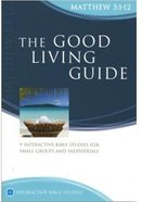 The Good Living Guide (Matthew 5: 1-12) (Interactive Bible Study Series) Paperback