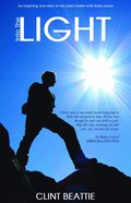 Into the Light: An Inspiring True Story of One Man's Battle With Brain Cancer Paperback
