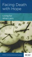 Facing Death With Hope: Living For What Lasts (Personal Change Minibooks Series) Booklet
