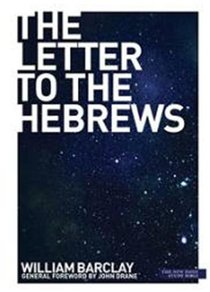 The Letter to the Hebrews (New Daily Study Bible Series)