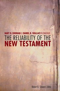 Reliability of the New Testament: Bart Ehrman and Daniel Wallace in Dialogue