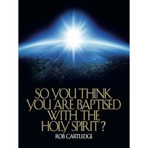 So You Think You Are Baptised With the Holy Spirit?