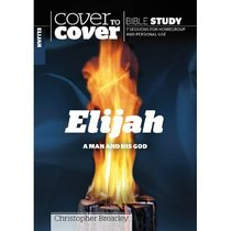 Elijah - a Man and His God (Cover To Cover Bible Study Guide Series)