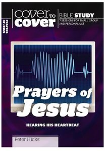 Prayers of Jesus (Cover To Cover Bible Study Guide Series)