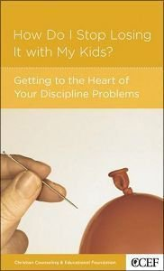 How Do I Stop Losing It With My Kids? (Christian Counselling & Educational Foundation Series)