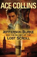 Jefferson Burke and the Secret of the Lost Scroll Paperback